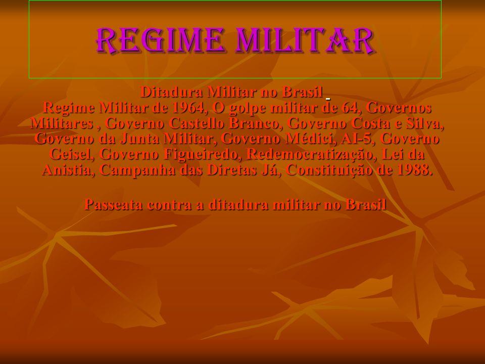 Regime militar Ditadura Militar no Brasil Regime Militar de 1964, O golpe militar de 64, Governos Militares, Governo Castello Branco, Governo Costa e