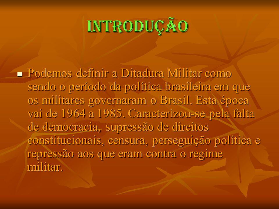 Introdução Podemos definir a Ditadura Militar como sendo o período da política brasileira em que os militares governaram o Brasil. Esta época vai de 1