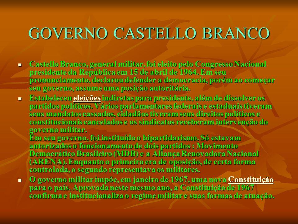GOVERNO CASTELLO BRANCO Castello Branco, general militar, foi eleito pelo Congresso Nacional presidente da República em 15 de abril de 1964. Em seu pr