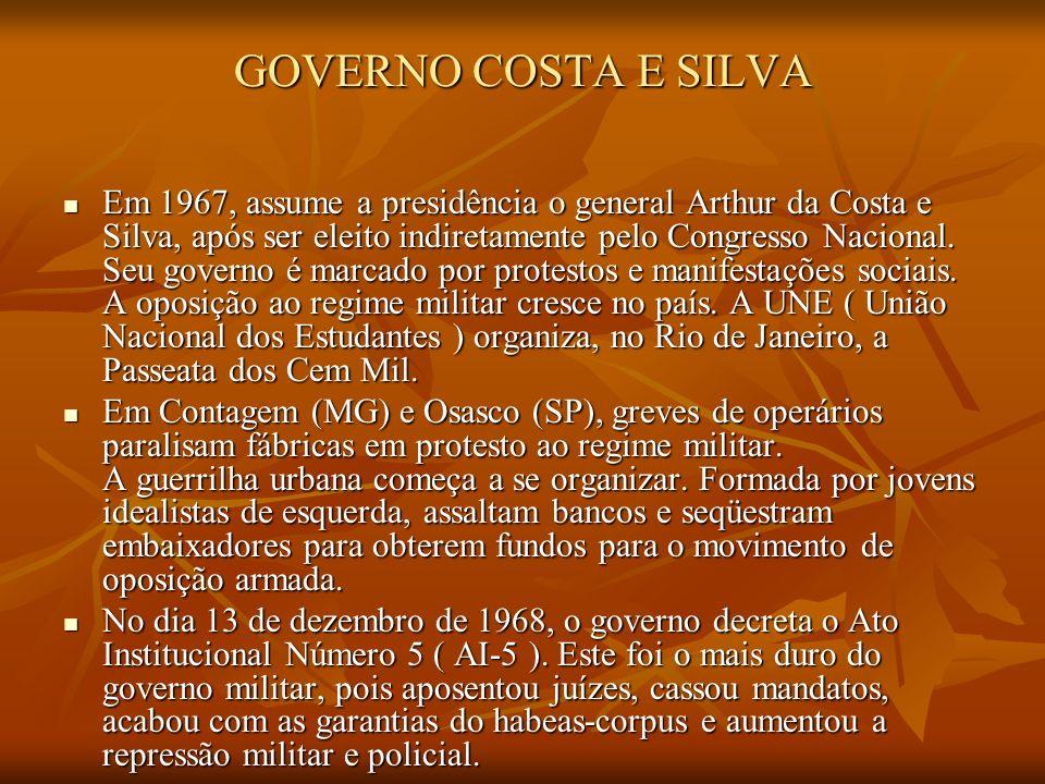 GOVERNO COSTA E SILVA Em 1967, assume a presidência o general Arthur da Costa e Silva, após ser eleito indiretamente pelo Congresso Nacional. Seu gove
