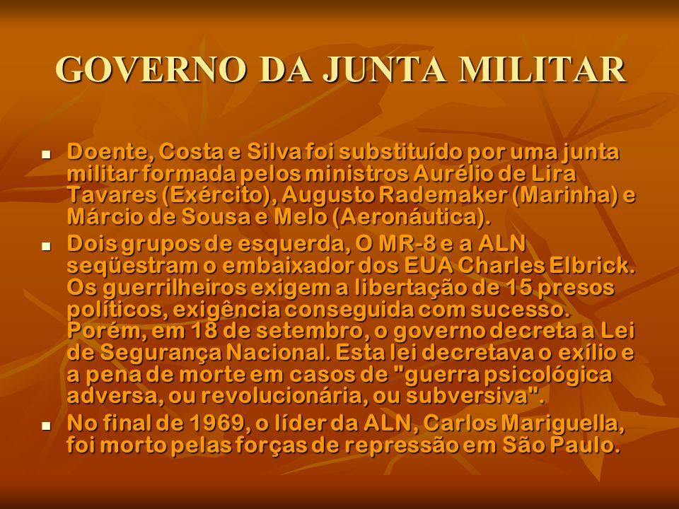 GOVERNO DA JUNTA MILITAR Doente, Costa e Silva foi substituído por uma junta militar formada pelos ministros Aurélio de Lira Tavares (Exército), Augus