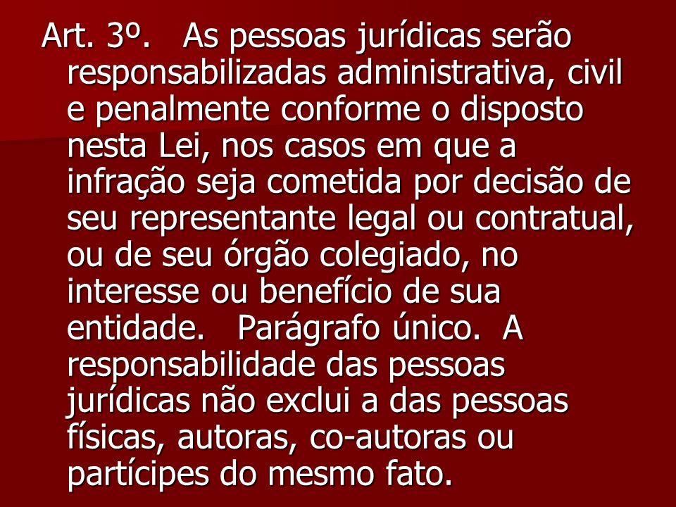 Art. 3º. As pessoas jurídicas serão responsabilizadas administrativa, civil e penalmente conforme o disposto nesta Lei, nos casos em que a infração se