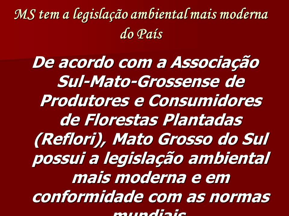 MS tem a legislação ambiental mais moderna do País De acordo com a Associação Sul-Mato-Grossense de Produtores e Consumidores de Florestas Plantadas (