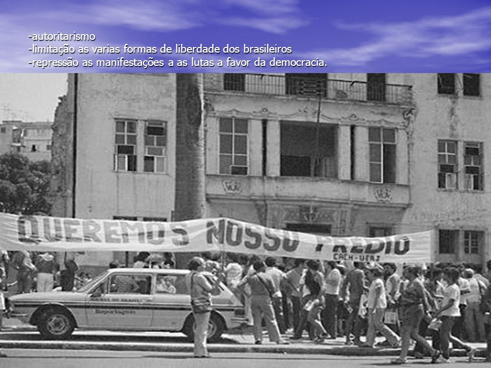-autoritarismo -limitação as varias formas de liberdade dos brasileiros -repressão as manifestações a as lutas a favor da democracia. -autoritarismo -