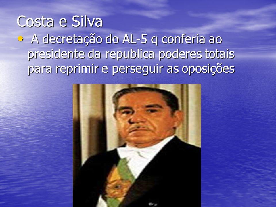 Costa e Silva A decretação do AL-5 q conferia ao presidente da republica poderes totais para reprimir e perseguir as oposições A decretação do AL-5 q