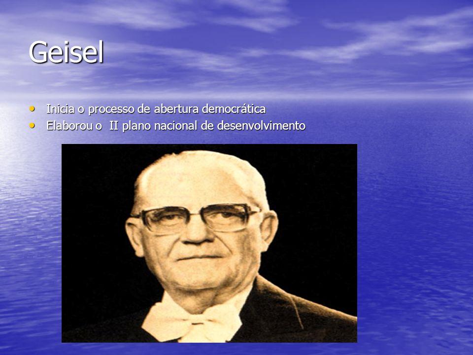 Geisel Inicia o processo de abertura democrática Inicia o processo de abertura democrática Elaborou o II plano nacional de desenvolvimento Elaborou o