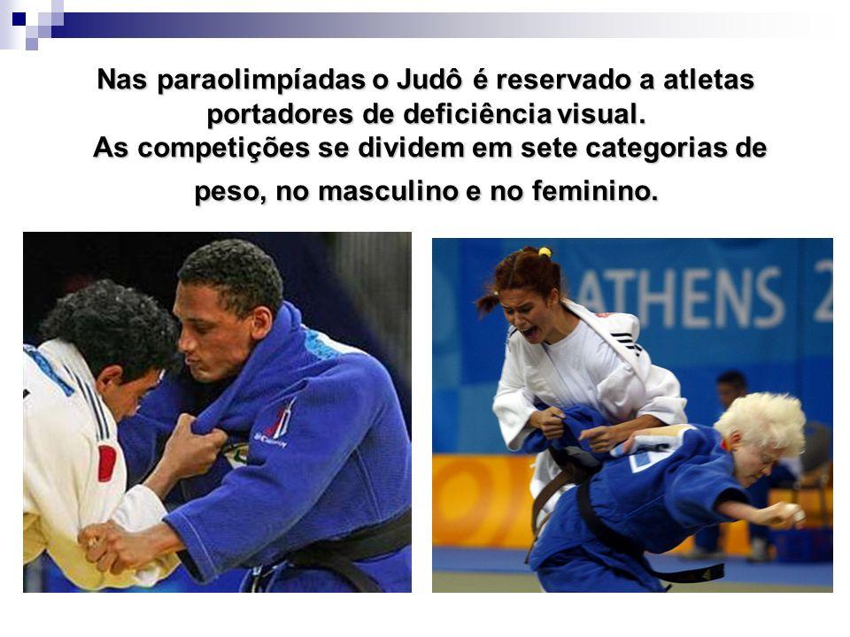 Nas paraolimpíadas o Judô é reservado a atletas portadores de deficiência visual.
