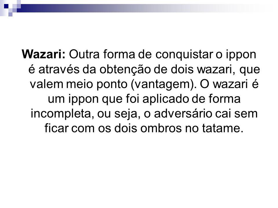 Wazari: Outra forma de conquistar o ippon é através da obtenção de dois wazari, que valem meio ponto (vantagem).