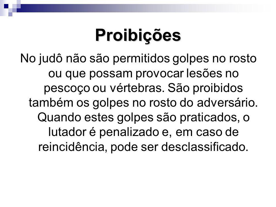 Proibições No judô não são permitidos golpes no rosto ou que possam provocar lesões no pescoço ou vértebras.