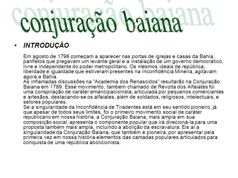 INTRODUÇÃO Em agosto de 1798 começam a aparecer nas portas de igrejas e casas da Bahia, panfletos que pregavam um levante geral e a instalação de um g