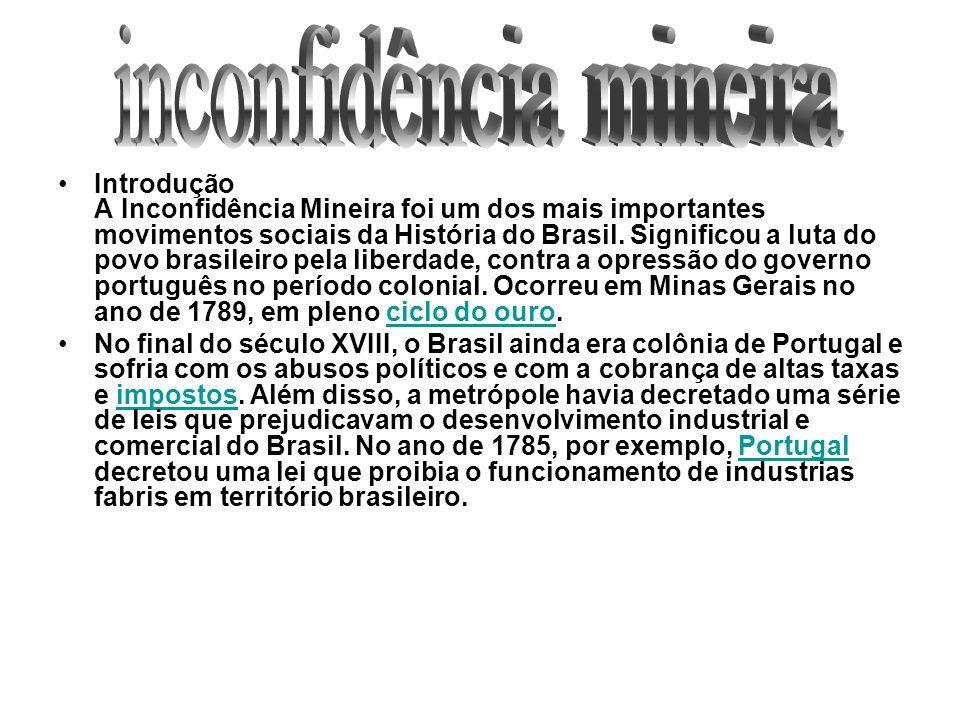 Introdução A Inconfidência Mineira foi um dos mais importantes movimentos sociais da História do Brasil. Significou a luta do povo brasileiro pela lib