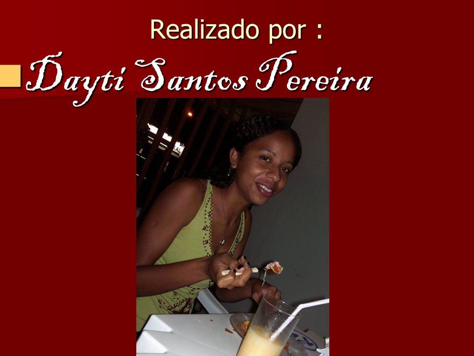 Realizado por : Dayti Santos Pereira Dayti Santos Pereira