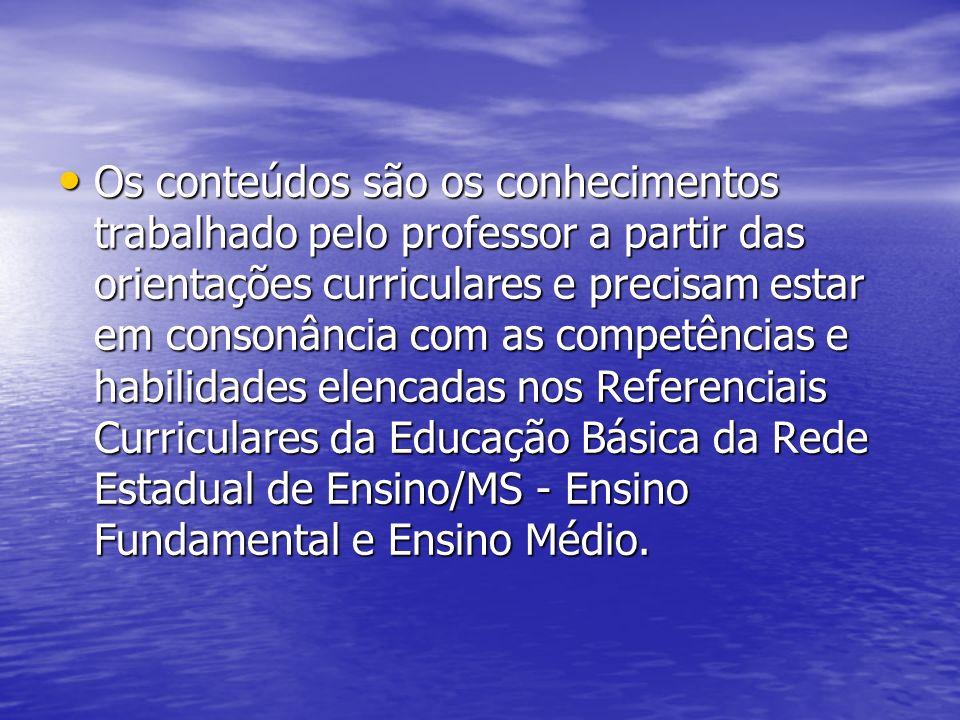 Os conteúdos são os conhecimentos trabalhado pelo professor a partir das orientações curriculares e precisam estar em consonância com as competências