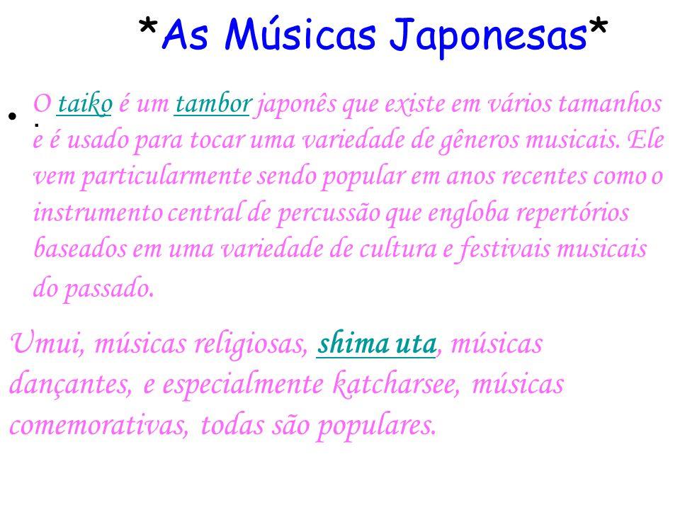 *As Músicas Japonesas*. O taiko é um tambor japonês que existe em vários tamanhos e é usado para tocar uma variedade de gêneros musicais. Ele vem part