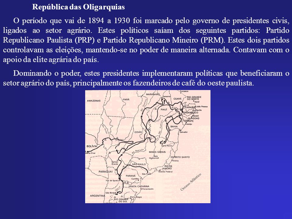 República das Oligarquias O período que vai de 1894 a 1930 foi marcado pelo governo de presidentes civis, ligados ao setor agrário.