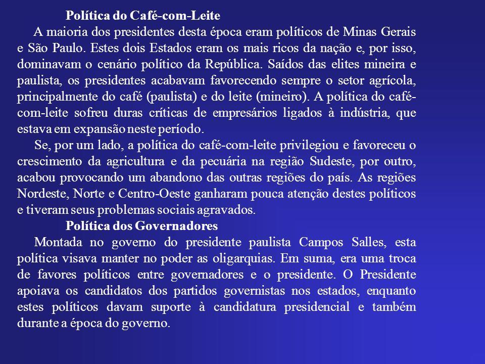 Política do Café-com-Leite A maioria dos presidentes desta época eram políticos de Minas Gerais e São Paulo.