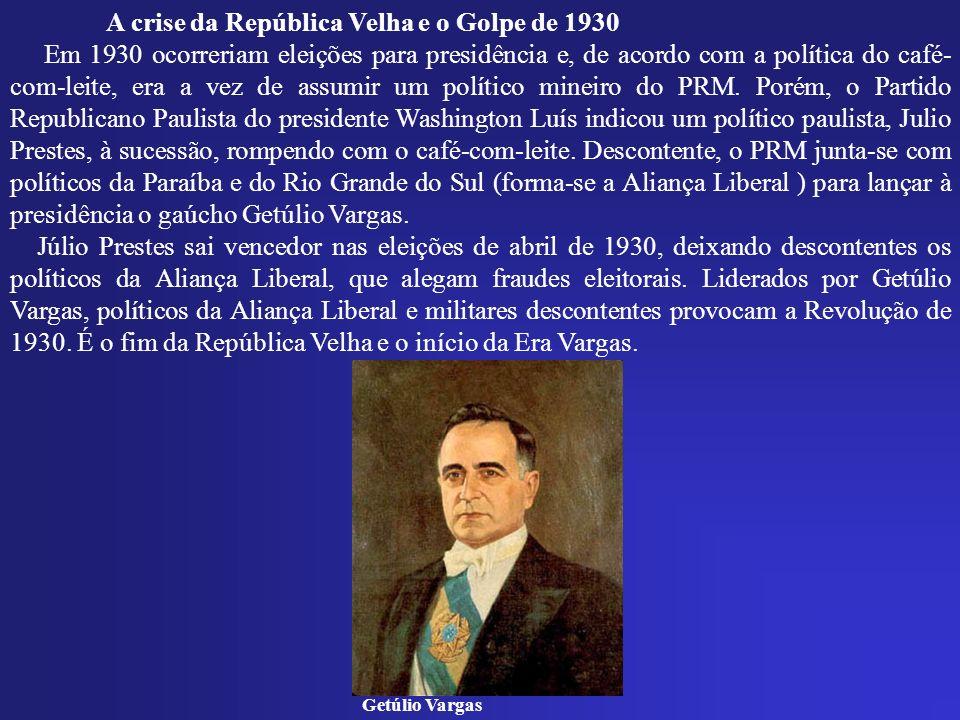 A crise da República Velha e o Golpe de 1930 Em 1930 ocorreriam eleições para presidência e, de acordo com a política do café- com-leite, era a vez de assumir um político mineiro do PRM.