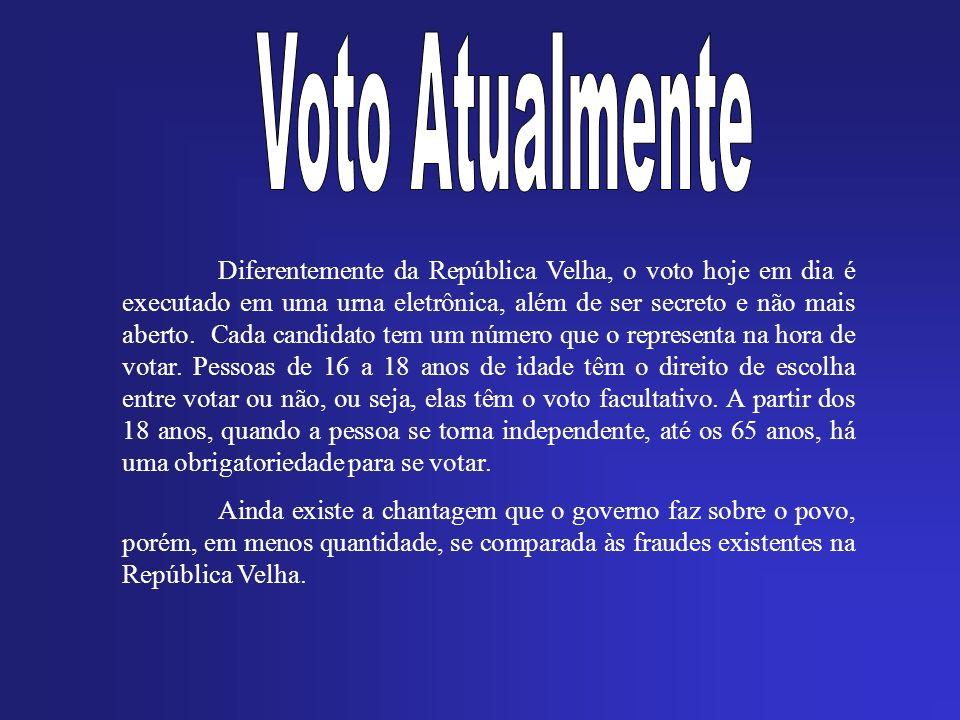 Diferentemente da República Velha, o voto hoje em dia é executado em uma urna eletrônica, além de ser secreto e não mais aberto. Cada candidato tem um