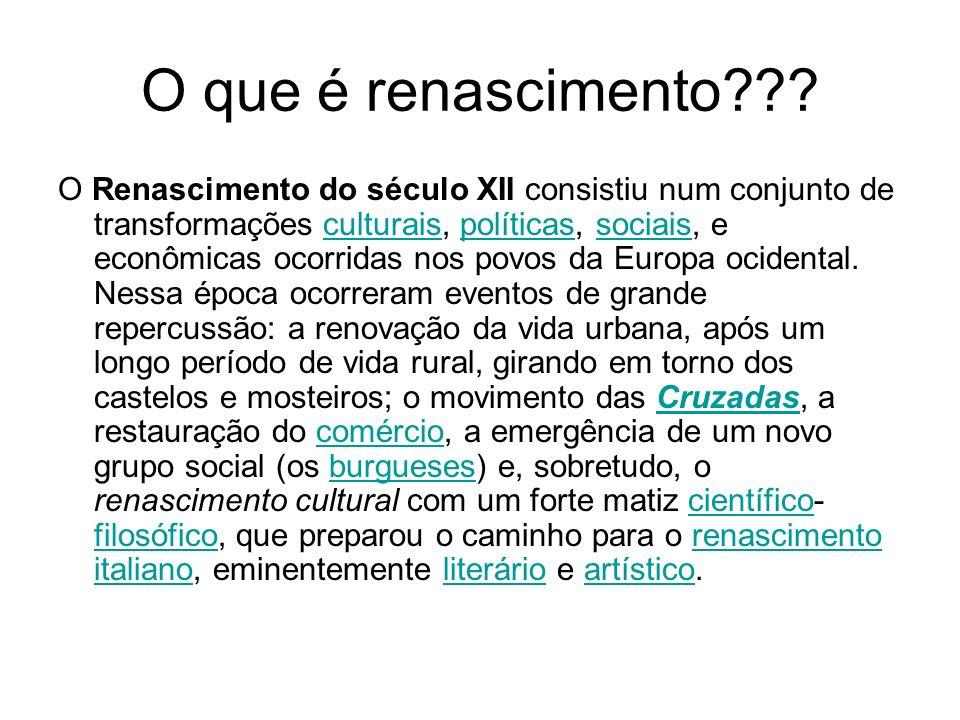 O que é renascimento??? O Renascimento do século XII consistiu num conjunto de transformações culturais, políticas, sociais, e econômicas ocorridas no