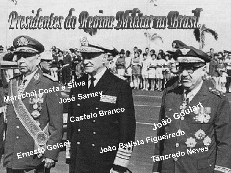 João Goulart Castelo Branco Marechal Costa e Silva Ernesto Geisel João Batista Figueiredo Tancredo Neves José Sarney