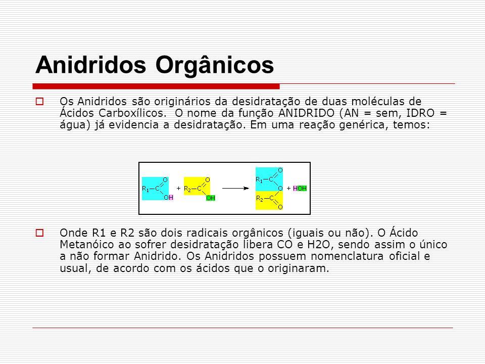 Anidridos Orgânicos Os Anidridos são originários da desidratação de duas moléculas de Ácidos Carboxílicos.