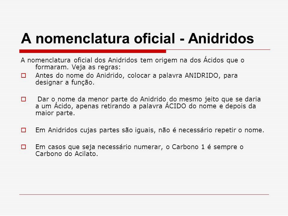 A nomenclatura oficial - Anidridos A nomenclatura oficial dos Anidridos tem origem na dos Ácidos que o formaram.