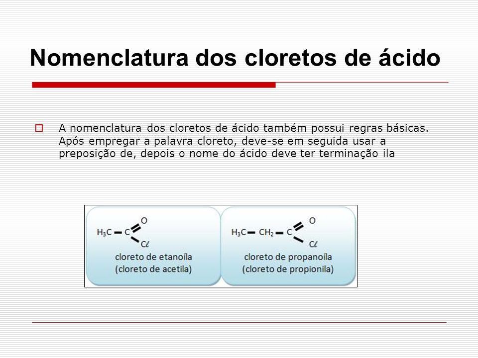 A nomenclatura dos cloretos de ácido também possui regras básicas.