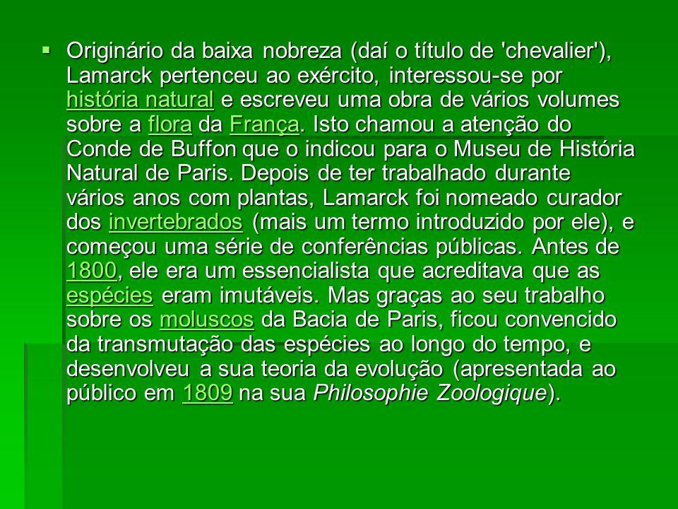 Teoria dos caracteres adquiridos A teoria de Lamarck não obteve grande aceitação na França, mas houve uma boa aceitação na Inglaterra; apesar disto, Lamarck não foi capaz de convencer aos Homens de seu tempo que a evolução fosse um facto.