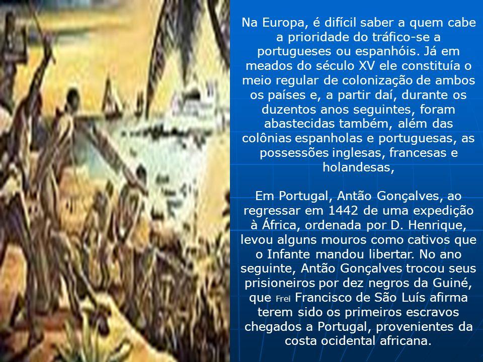 Na Europa, é difícil saber a quem cabe a prioridade do tráfico-se a portugueses ou espanhóis. Já em meados do século XV ele constituía o meio regular