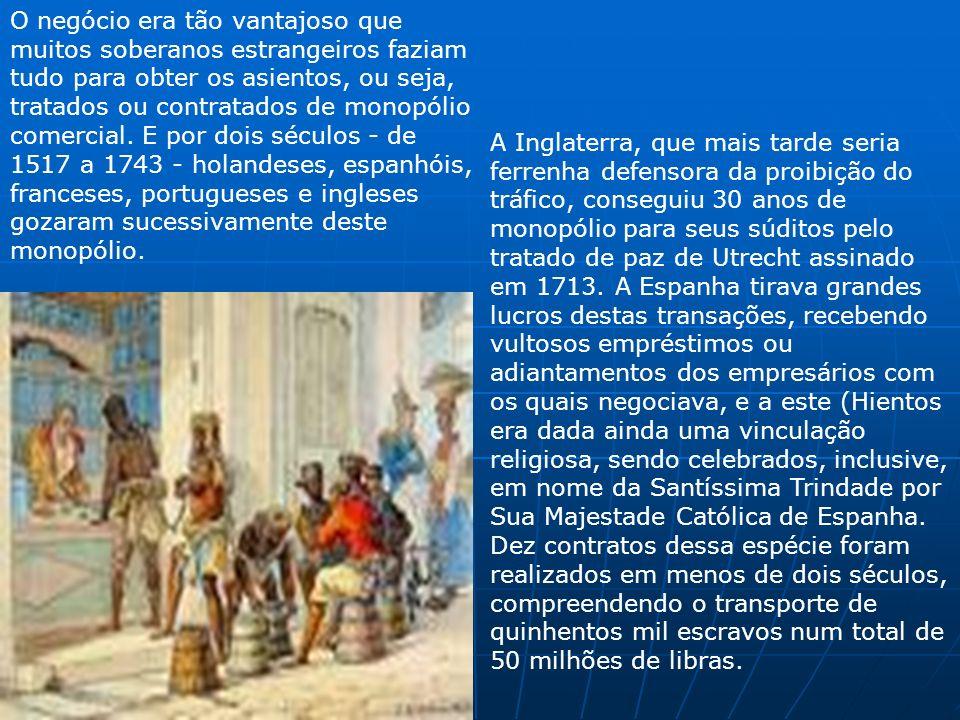 O negócio era tão vantajoso que muitos soberanos estrangeiros faziam tudo para obter os asientos, ou seja, tratados ou contratados de monopólio comerc