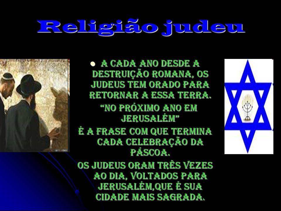 Religião judeu A cada ano desde a destruição romana, os judeus tem orado para retornar a essa terra. A cada ano desde a destruição romana, os judeus t