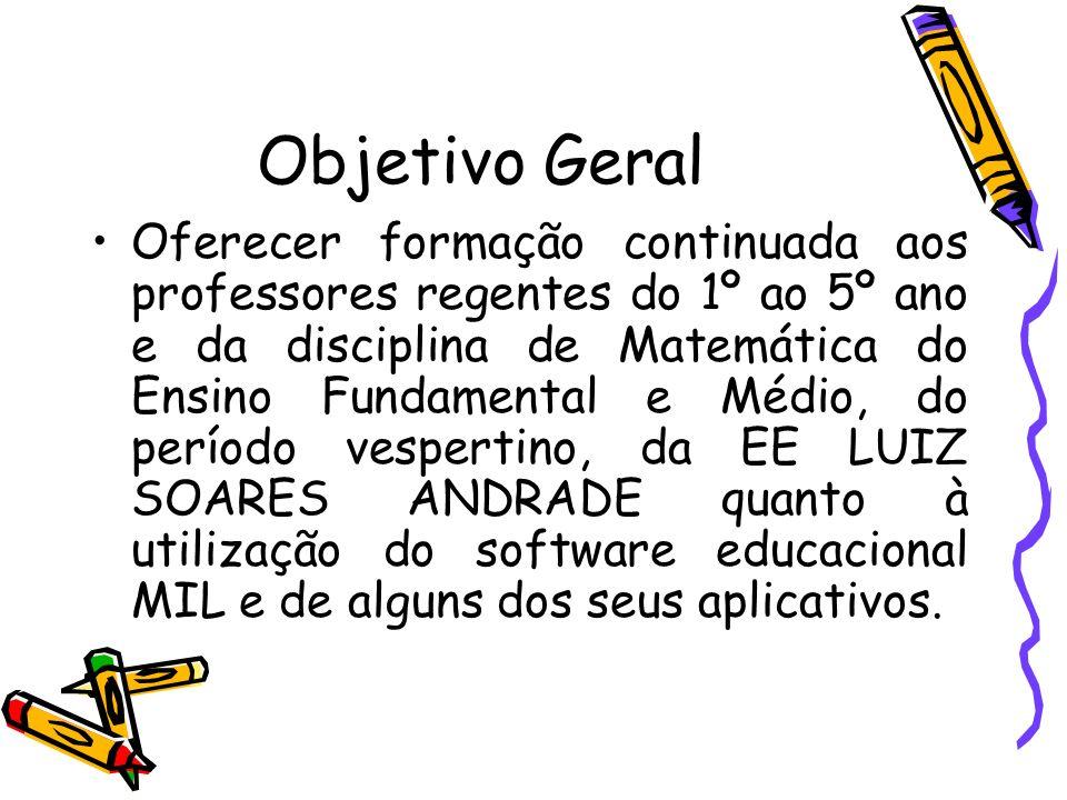 Objetivo Geral Oferecer formação continuada aos professores regentes do 1º ao 5º ano e da disciplina de Matemática do Ensino Fundamental e Médio, do p