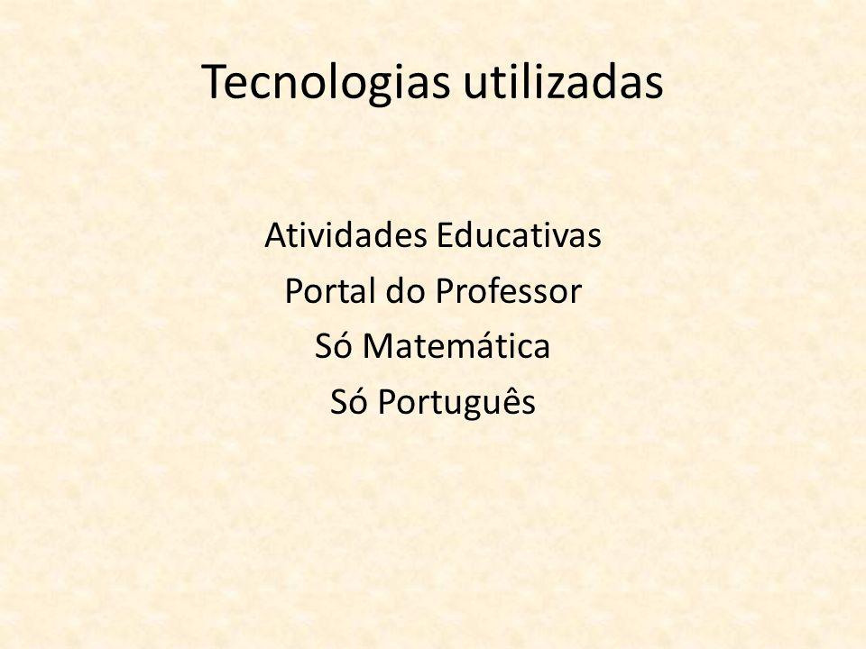Tecnologias utilizadas Atividades Educativas Portal do Professor Só Matemática Só Português