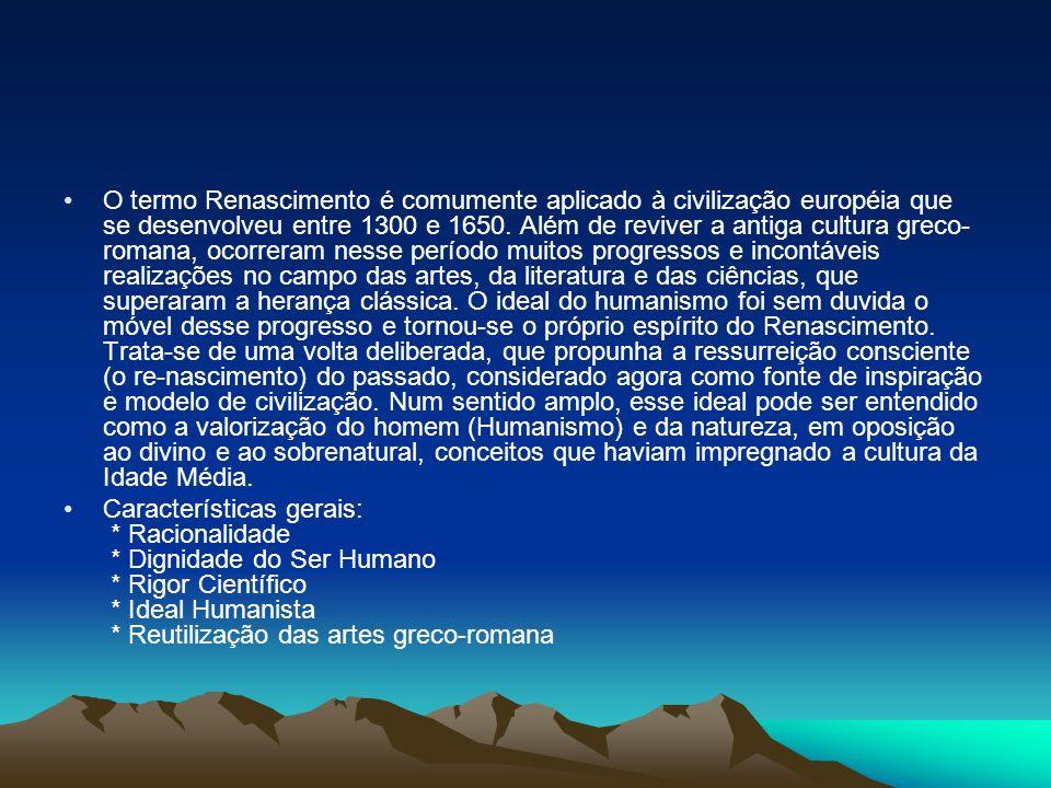 O termo Renascimento é comumente aplicado à civilização européia que se desenvolveu entre 1300 e 1650. Além de reviver a antiga cultura greco- romana,