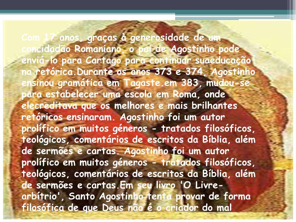Santo Agostinho Foi um bispo, escritor, teólogo, filósofo, padre e Doutor da Igreja Católica. Nasceu em 354 Hipona, 28 de Agosto de 430foi um bispo, e