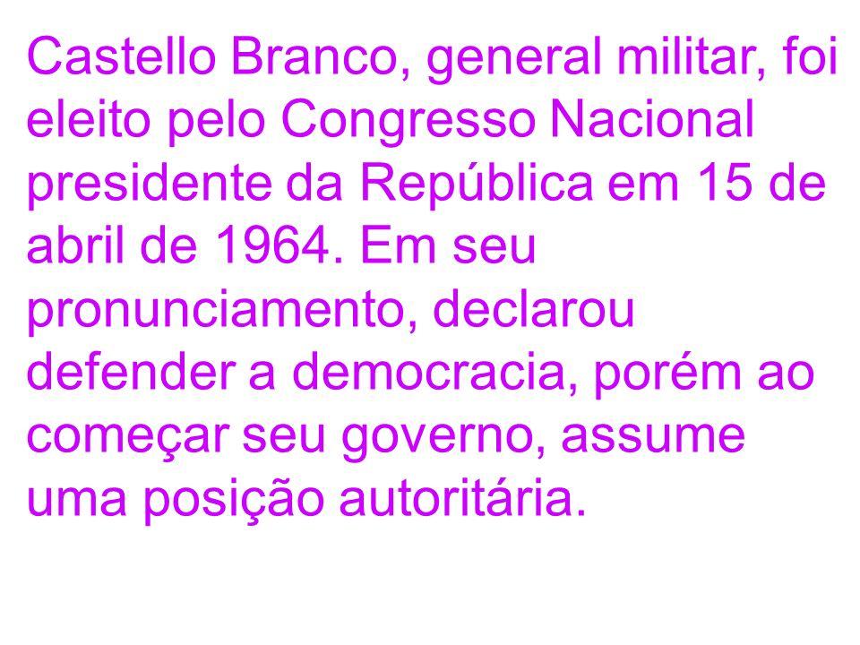 Castello Branco, general militar, foi eleito pelo Congresso Nacional presidente da República em 15 de abril de 1964. Em seu pronunciamento, declarou d