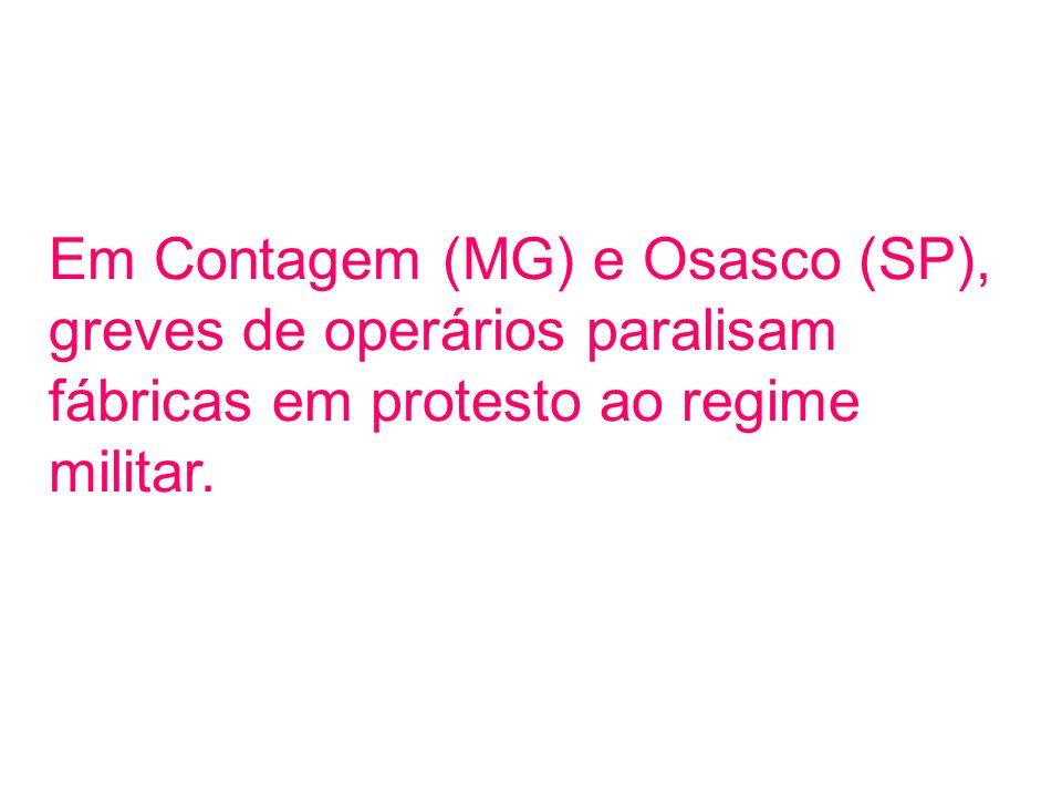 Em Contagem (MG) e Osasco (SP), greves de operários paralisam fábricas em protesto ao regime militar.