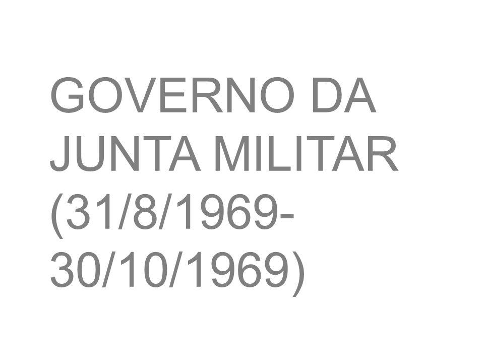 GOVERNO DA JUNTA MILITAR (31/8/1969- 30/10/1969)