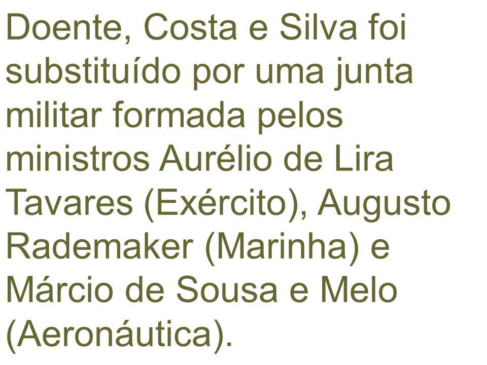 Doente, Costa e Silva foi substituído por uma junta militar formada pelos ministros Aurélio de Lira Tavares (Exército), Augusto Rademaker (Marinha) e