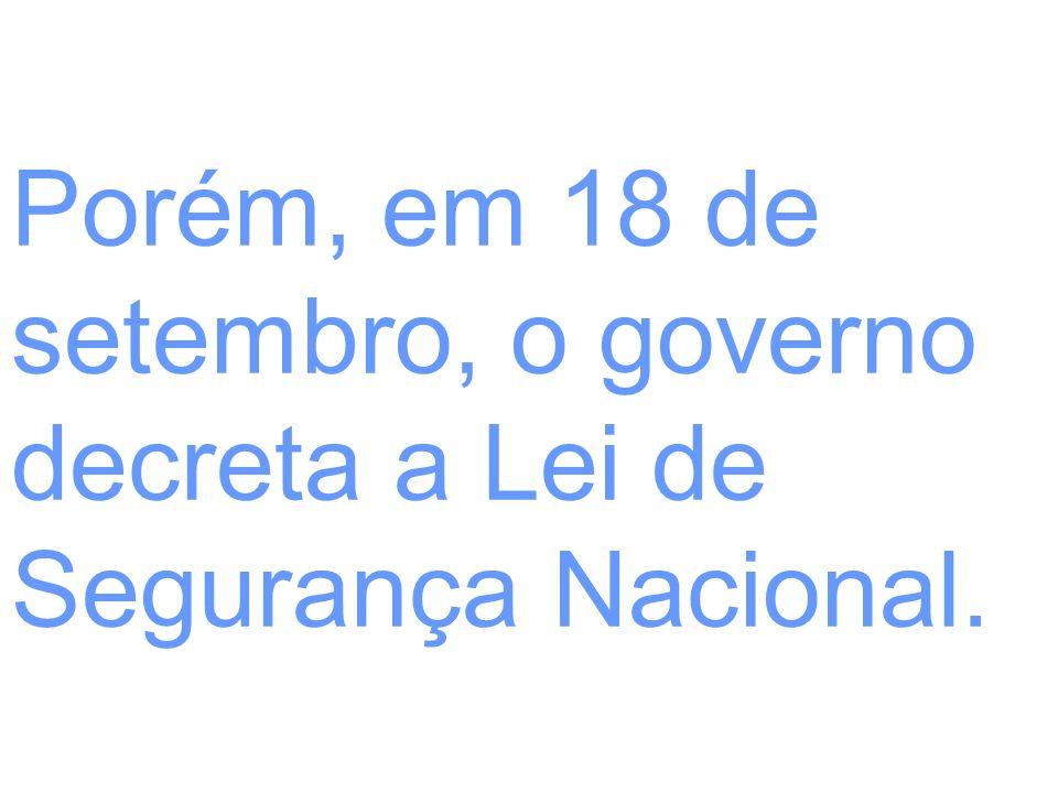 Porém, em 18 de setembro, o governo decreta a Lei de Segurança Nacional.