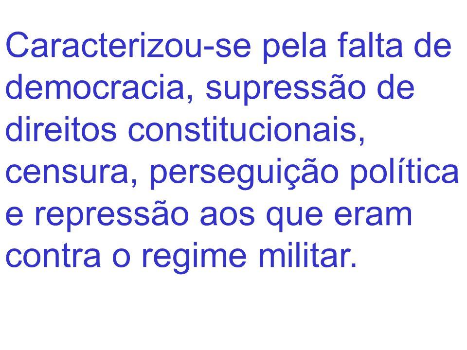 Caracterizou-se pela falta de democracia, supressão de direitos constitucionais, censura, perseguição política e repressão aos que eram contra o regim