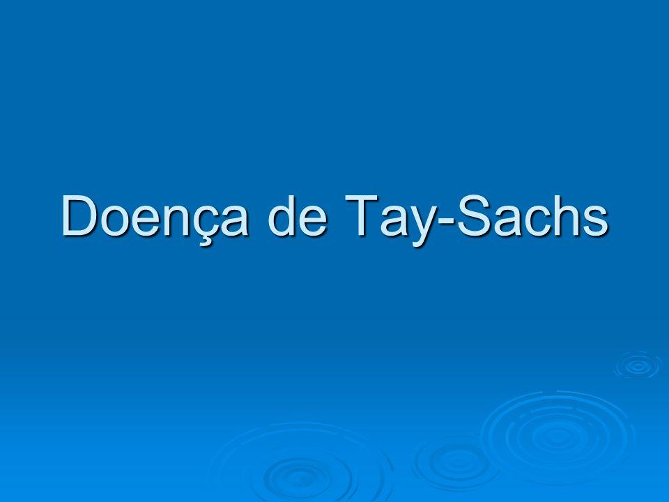 Definição A doença de Tay-Sachs é uma doença familiar que ocorre em famílias judias do leste europeu e resulta em morte precoce.
