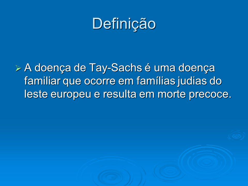 Definição A doença de Tay-Sachs é uma doença familiar que ocorre em famílias judias do leste europeu e resulta em morte precoce. A doença de Tay-Sachs