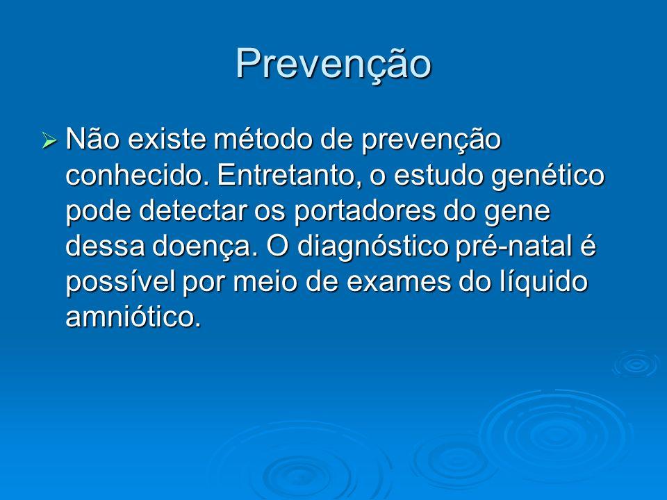 Prevenção Não existe método de prevenção conhecido. Entretanto, o estudo genético pode detectar os portadores do gene dessa doença. O diagnóstico pré-