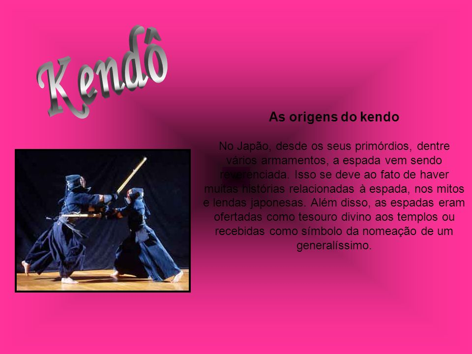 As origens do kendo No Japão, desde os seus primórdios, dentre vários armamentos, a espada vem sendo reverenciada. Isso se deve ao fato de haver muita