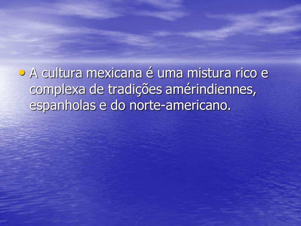A cultura mexicana é uma mistura rico e complexa de tradições amérindiennes, espanholas e do norte-americano. A cultura mexicana é uma mistura rico e