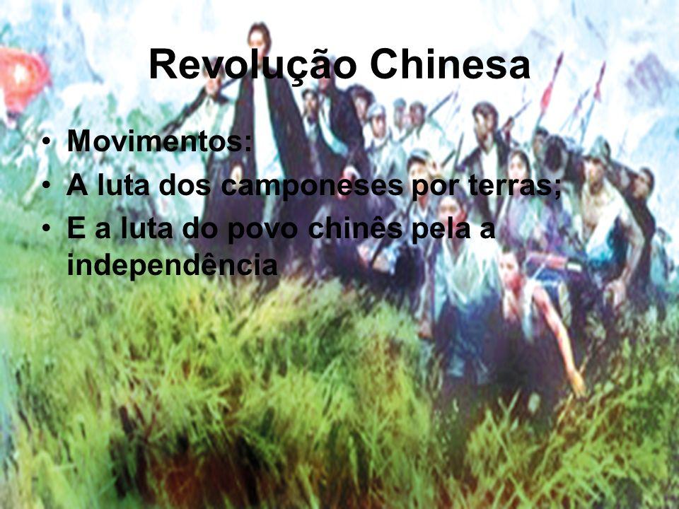 Revolução Chinesa Movimentos: A luta dos camponeses por terras; E a luta do povo chinês pela a independência