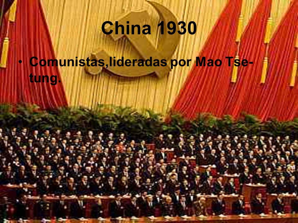 China 1930 Comunistas,lideradas por Mao Tse- tung.