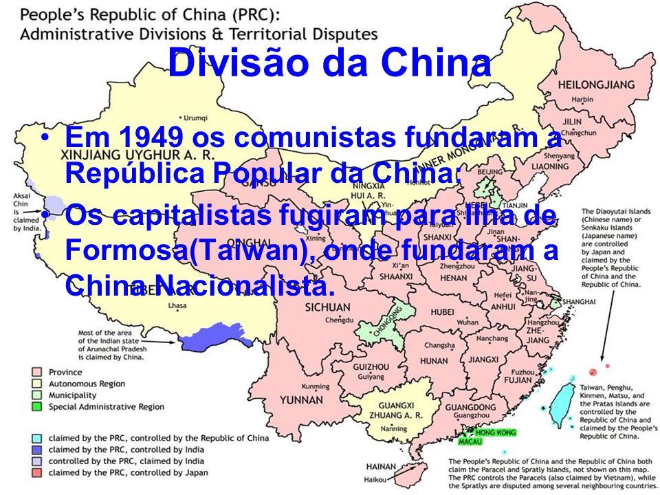 Divisão da China Em 1949 os comunistas fundaram a República Popular da China: Os capitalistas fugiram para Ilha de Formosa(Taiwan), onde fundaram a Ch