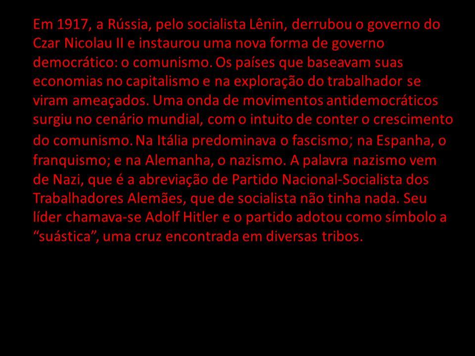Em 1917, a Rússia, pelo socialista Lênin, derrubou o governo do Czar Nicolau II e instaurou uma nova forma de governo democrático: o comunismo. Os paí